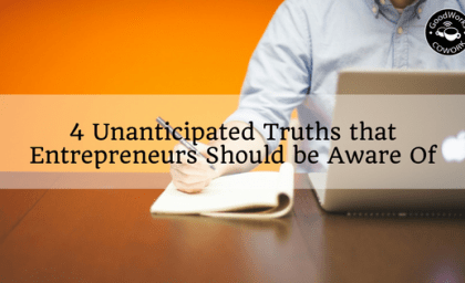4 Unanticipated Truths that Entrepreneurs Should be Aware Of