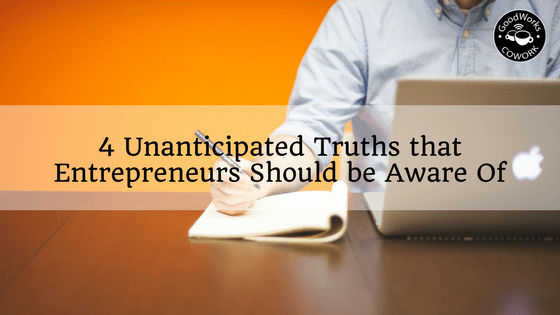 4 unanticipated truths entrepreneurs shoud be aware of