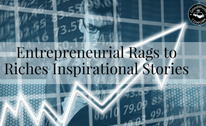 Entrepreneurial Rags to Riches Inspirational Stories