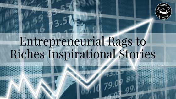 entrepreneur rags to riches stories
