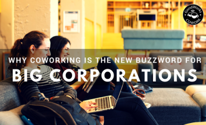 Why Coworking is the New Buzz for Big Corporations?