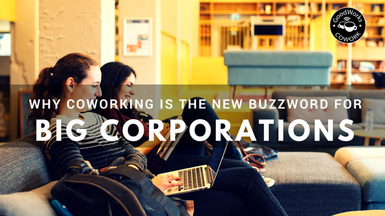 Why coworking is the new buzzword for big corporations