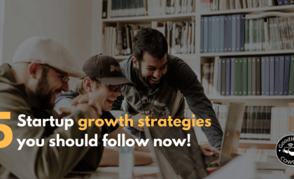 5 startup growth strategies you should follow now