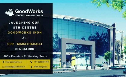 Announcing GoodWorks 8th coworking and managed office centre at ORR-Marthahalli!