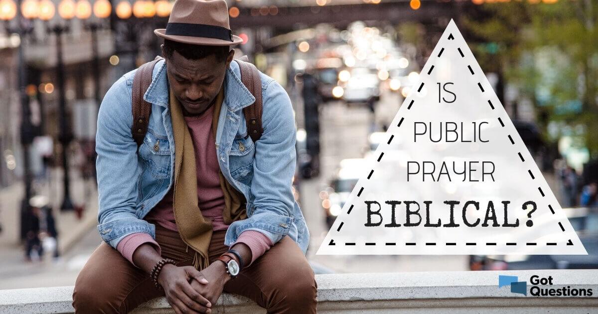 Is public prayer biblical? Is it okay to pray in public ...
