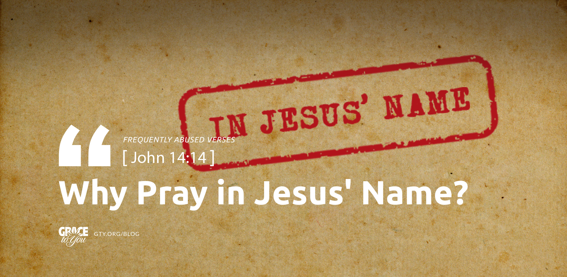 Blog Post - Frequently Abused Verses: Why Pray in Jesus' Name?