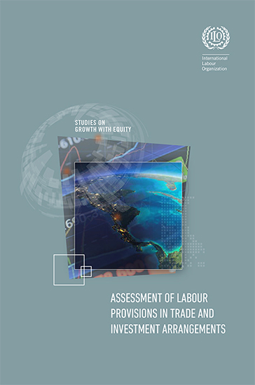 Studies on Growth with Equity  Assessment of labour provisions in     Studies on Growth with Equity  Assessment of labour provisions in trade and  investment arrangements