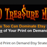 POD Treasure Maps Training Review – Best SEO guide to dominating Etsy using print on demand (POD) products like tee shirts, mugs, caps and more with included plenty of unique strategies, resources and money-daving tips
