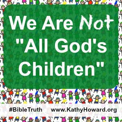 "We Are Not ""All God's Children"" - Kathy Howard"