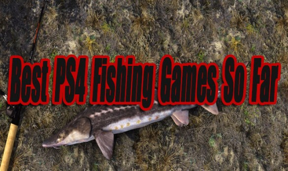 Best Playstation 4 Fishing Games So Far   Level Smack Best Playstation 4 Fishing Games So Far