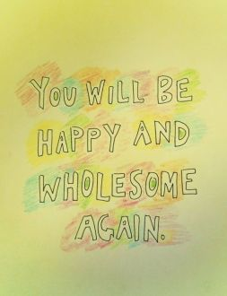 You Will Be Happy And Wholesome Again Pictures  Photos  and Images     You will be happy and wholesome again