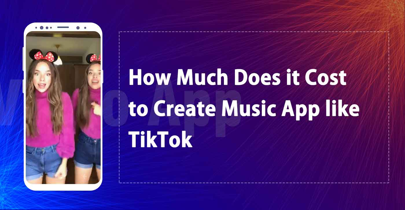 How Much Does It Cost To Create Music App Like Tiktok Musical Ly