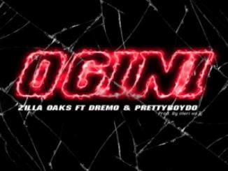 Zilla Oaks – Ogini ft. Dremo & PrettyBoyDo