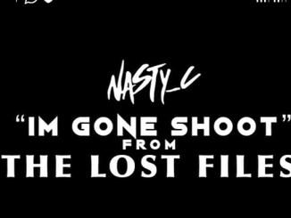 Nasty C – I'm Gone Shoot