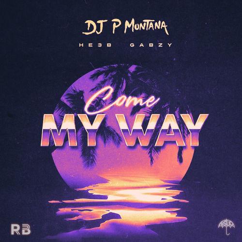 P Montana – Come My Way Ft. He3b, Gabzy mp3 download