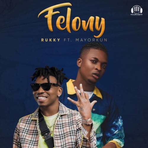 Rukky – Felony Ft. Mayorkun mp3 download