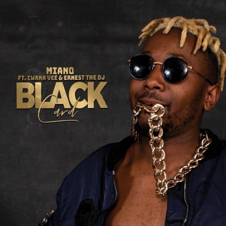 Miano – Black Card Ft. Cwaka Vee, Ernest The DJ mp3 download