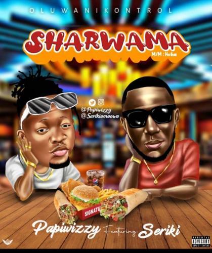 Papiwizzy Ft. Seriki – Sharwama mp3 download