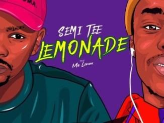 Semi Tee – Lemonade Ft. Ma Lemon