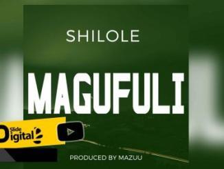 Shilole – Magufuli