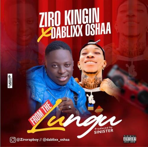 Ziro Kingin Ft. Dablixx Oshaa – From The Lungu mp3 download