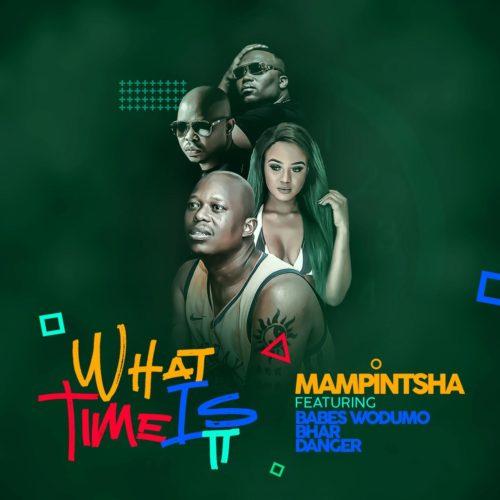 Mampintsha – What Time Is It Ft. Babes Wodumo, Bhar & Danger mp3 download