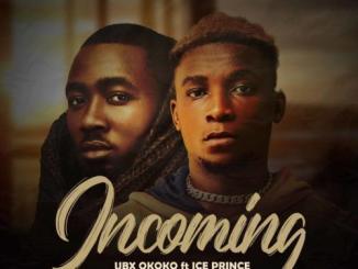 UBX Okoko – Incoming (Remix) Ft. Ice Prince