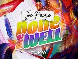 Joe Praize – Done Me Well (DMW)