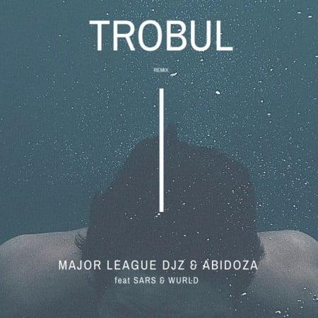 Major League x Abidoza – Trobul (Amapiano Remix) Ft. Sarz & Wurld mp3 download