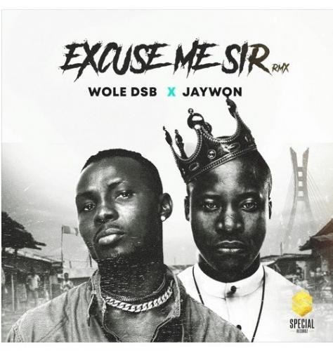 Wole DSB – Excuse Me Sir (Remix) Ft. Jaywon mp3 download