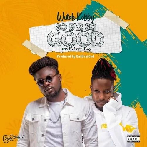 Wutah Kobby – So Far So Good Ft. Kelvyn Boy mp3 download