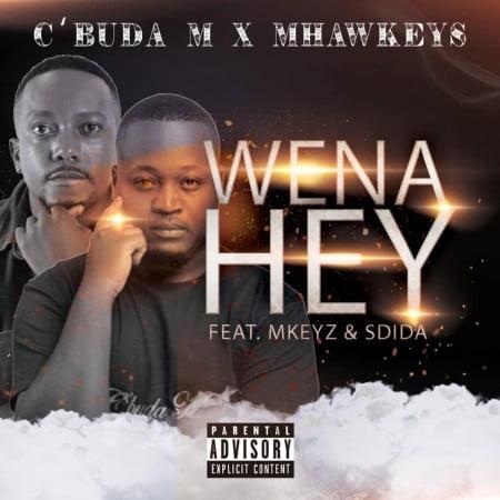C'Buda M & Mhaw Keys – Wena Hey Ft. Mkeyz, Sdida mp3 download
