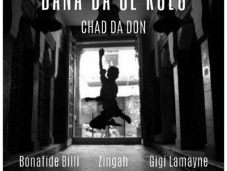 Chad Da Don – Bana Ba Se Kolo Ft. Zingah, Gigi Lamayne, Bonafide Billi