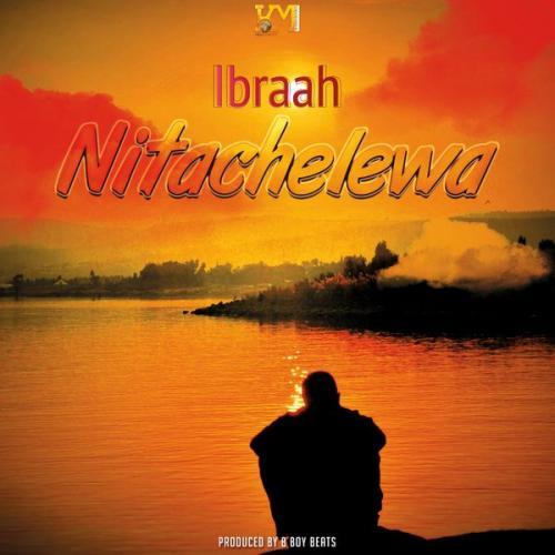 Ibraah – Nitachelewa mp3 download