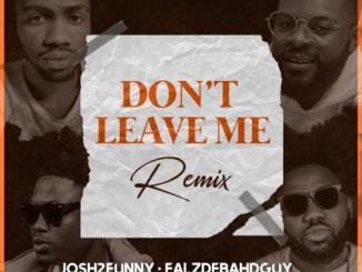 Josh2funny Ft. Vector, Falz, Magnito – Don't Leave Me (Remix)