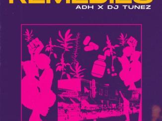 ADH Ft. DJ Tunez – Remedies