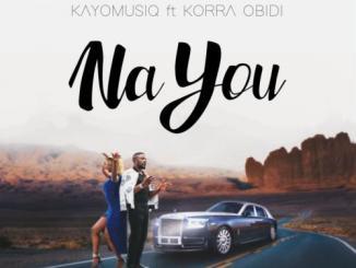 Kayomusiq – Na You Ft. Korra Obidi