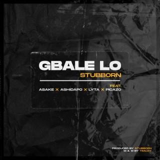 Stubborn – Gbale Lo Ft. Lyta, Picazo, Ashidapo & Asake mp3 download