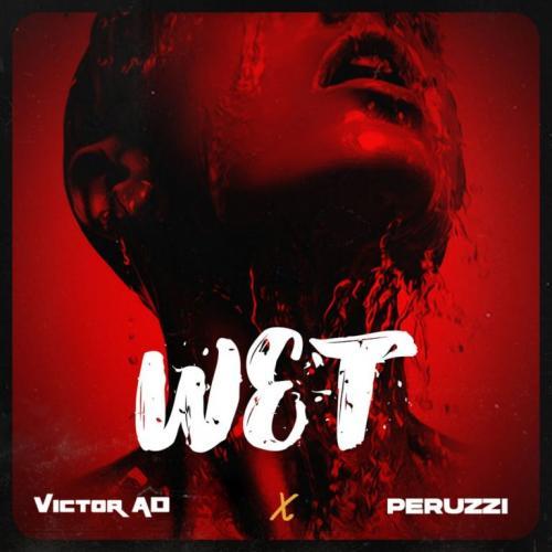 Victor AD – Wet Ft. Peruzzi mp3 download