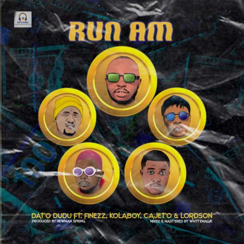Dato Dudu – Run Am Ft. Finezz, Kolaboy, Cajeto, Lordson mp3 download