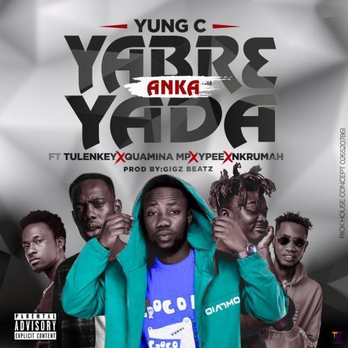 Yung C – Yabr3 Anka Yada Ft. Tulenkey, Quamina MP, Ypee & Nkrumah mp3 download