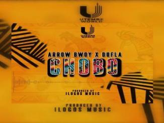 Arrow Bwoy – Chobo Ft. Dufla x iLogos Music