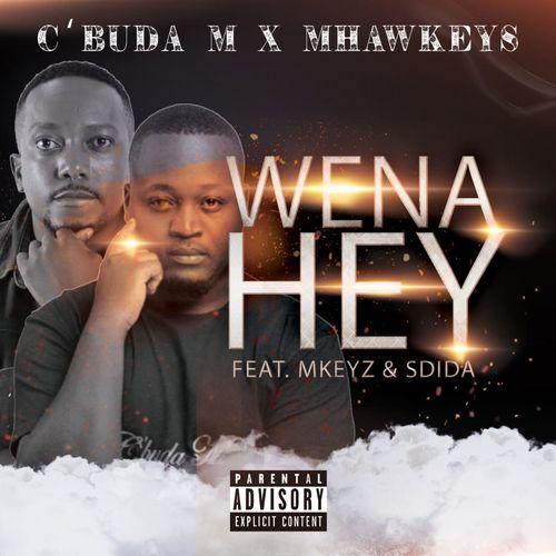 C'buda M & Mhaw Keys Ft. MKeyz, Sdida – Wena Hey mp3 download