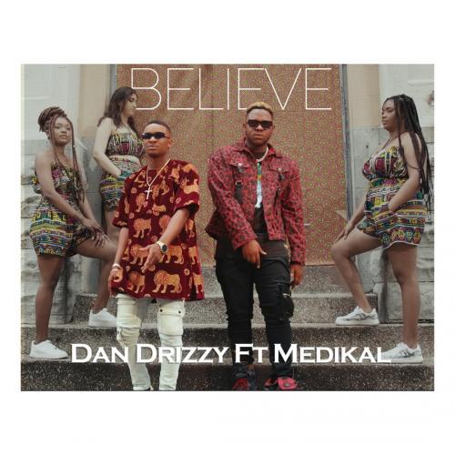 Dan Drizzy – Believe Ft. Medikal mp3 download