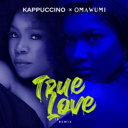 Kappuccino & Omawumi – True Love (Remix) mp3 download