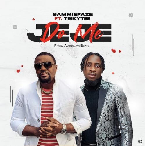 SammieFaze Ft. Trikytee – Do Me Jeje mp3 download