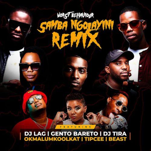 Worst Behaviour – Samba Ngolayini (Remix) Ft. DJ Tira, DJ Lag, Okmalumkoolkat, Beast, Gento Bareto, Tipcee mp3 download
