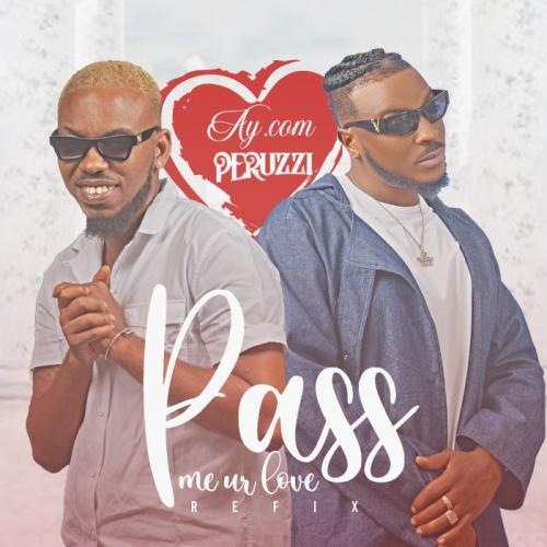 AY.Com Ft. Peruzzi – Pass Me Ur Love (Remix) mp3 download