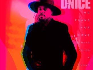 DJ D-Nice – No Plans for Love Ft. Ne-Yo & Kent Jones