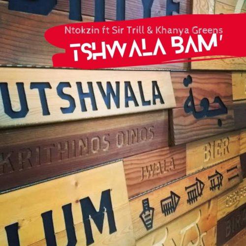Ntokzin – Tshwala Bam Ft. Khanya Greens, Sir Trill mp3 download